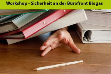 "Workshop ""Sicherheit an der Bürofront Biogas"""